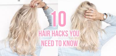 10 HAIR HACKS YOU NEED TO KNOW